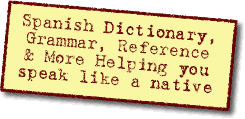 Spanish Dictionary, Grammar, Reference and more.  Helping you speak like a native.